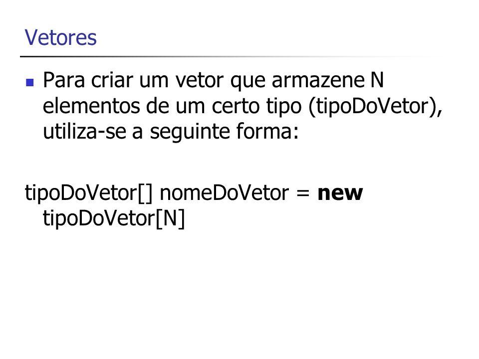 tipoDoVetor[] nomeDoVetor = new tipoDoVetor[N]